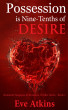 Posession is Nine-Tenths of Desire by Eve Atkins