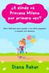 ¿A dónde va Princesa Milena  por primera vez? - Libro ilustrado para ayudar a los niños pequeños superar sus temores by Diana Baker