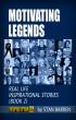 Motivating Legends: Real Life Inspirational Stories (Book 2) by Stan Barren