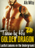 Taken by His Golden Dragon: Lustful Liaisons on the Underground by Alis Mitsy