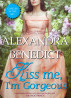 Kiss Me, I'm Gorgeous by Alexandra Benedict