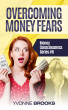 Overcoming Money Fears: Financial Consciousness Series #6 by Yvonne Brooks