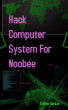 Hack Computer System For Noobee by Kishor Sarkar X