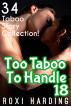Too Taboo To Handle 18 - 34 Taboo Story Collection by Roxi Harding