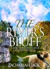 The River's Bluff by Zachariah Jack