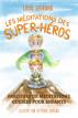 Les méditations des super-héros : un parcours de méditations guidées by Louis Legrand