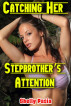 Catching Her Stepbrother's Attention by Shelly Pasia