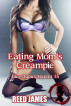 Eating Mom's Creampie (Incestuous Harem 15) by Reed James