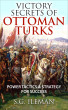 Victory Secrets of Ottoman Turks : Winning Power Tactics & Strategy by Steffan Ileman