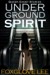 Underground Spirit by Foxglove Lee