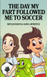 The Day My Fart Followed Me To Soccer by Ben Jackson & Sam Lawrence