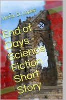 Victor D. Lopez - End of Days (short story)