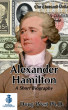 Alexander Hamilton – A Short Biography by Doug West
