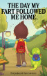 The Day My Fart Followed Me Home by Ben Jackson & Sam Lawrence