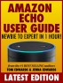 Amazon Echo User Guide: Newbie to Expert in 1 Hour! by Tom Edwards