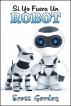 Si Yo Fuera Un Robot by Scott Gordon