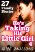 He's Taking His Little Girl 4 - 27 Family Stories by Alice Swallows