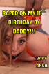 Raped On My 18th Birthday By Daddy!!! by Baby Angie