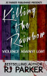 Killing The Rainbow: Violence Against LGBT by RJ Parker