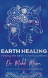 Earth Healing: Healing the Earth to Heal Ourselves by Mahdi Mason