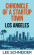 Chronicle of a Startup Town: Los Angeles by Lee Schneider
