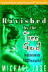 Ravished by the Tree God by Michael Jade