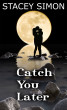 Catch You Later by Stacey Simon