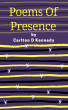 Poems Of Presence by Carlton D Kennedy