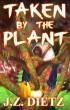 Taken by the Plant by J.Z. Dietz