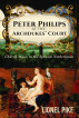 Peter Philips at the Archdukes' Court: Church Music in the Spanish Netherlands by Lionel Pike
