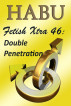 Fetish Xtra 46: Double Penetration by Habu