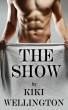 The Show (The Show Series) by Kiki Wellington
