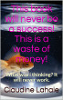 This book will never be a success! This is a waste of money! by Claudine Lahaie