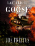 Last Flight of the Goose by Joe Freitus
