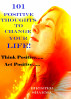 101 Positive Thoughts To Change Your Life! Think positive…. Act positive….. Only you can make a huge difference in your life….. by Birister Sharma