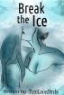 Break the Ice by TwoLoveBirds