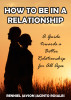 HOW TO BE IN A RELATIONSHIP - A Guide to a Better Relationship for All Ages by Ulirat Ni Bogs