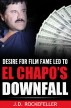 Desire for film fame let to El Chapo's Downfall by J.D. Rockefeller