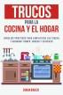 Trucos para la cocina y el hogar - Consejos prácticos para simplificar las tareas y ahorrar tiempo, dinero y esfuerzo by Diana Baker
