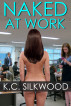 Naked at Work by K.C. Silkwood