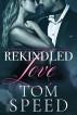 Rekindled Love by Tom Speed