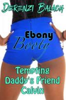 Derenzi Balach - Tempting Daddy's Friend Calvin (Ebony Booty 1)