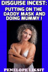 Disguise Incest: Putting On The Daddy Mask And Doing Mummy by Penelope Liksit