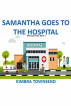 Samantha Goes to the Hospital by Kimbra Townsend