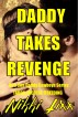 Daddy Takes Revenge. Dub Con Daddy Cowboy Series. Dub Con, Incest, Breeding by Nikki Lixx