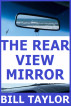 The Rear View Mirror by Bill Taylor