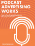 Podcast Advertising Works: How to Turn Engaged Audiences into Loyal Customers by Glenn Rubenstein