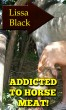 Addicted to Horse Meat! (Taboo horse beastiality love) by Lissa Black
