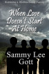 When Love Doesn't Start At Home: Surviving a Dysfunctional Family by Sammy Lee Gott