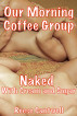 Our Morning Coffee Group: Naked with Cream and Sugar by Reese Cantwell